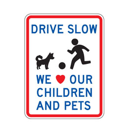 Drive Slow We Love Our Children and Pets Sign